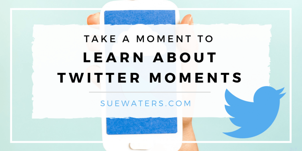 Take a moment to learn about Twitter Moments -- Sue Waters